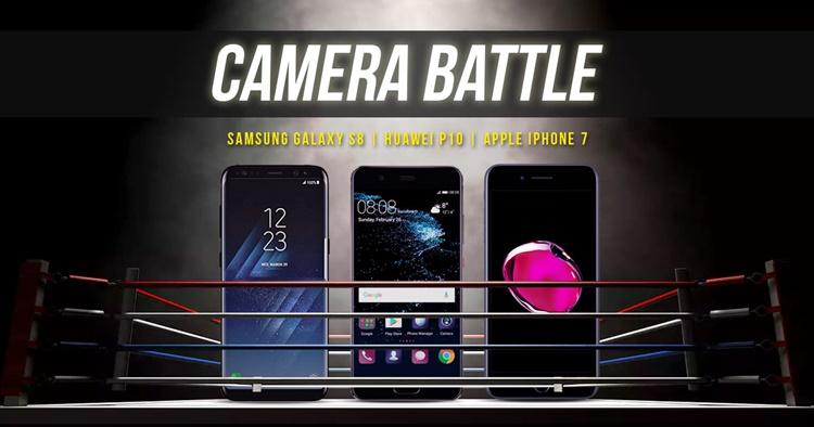 相机大战!Samsung Galaxy S8 vs Huawei P10 vs iPhone 7,谁与争锋?