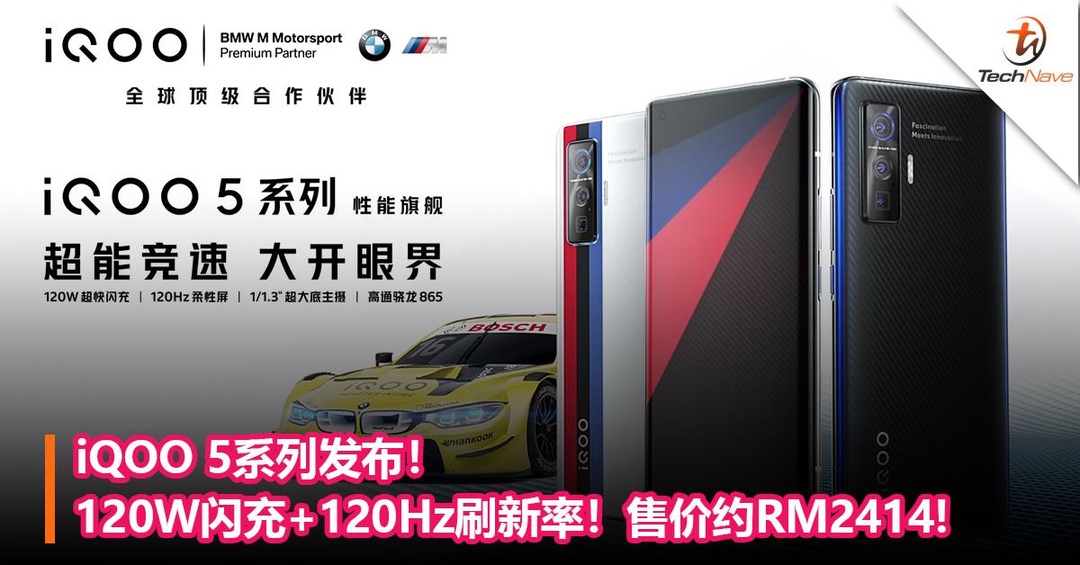 iQOO 5系列发布!120W闪充+120Hz刷新率!售价约RM2414起!