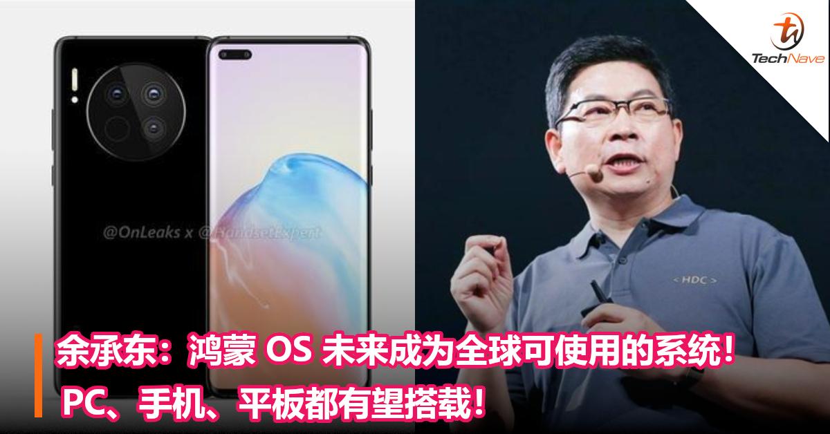 余承东:鸿蒙 OS 未来成为全球可使用的系统!PC、手机、平板都有望搭载!