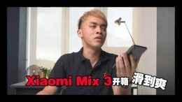 Xiaomi Mi Mix 3 快速开箱上手玩!